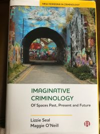 Imaginative criminology Of spaces past, present and future